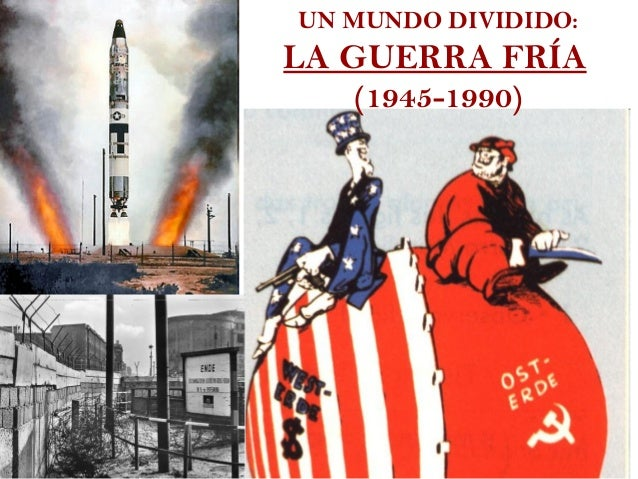 UN MUNDO DIVIDIDO:LA GUERRA FRÍA   (1945-1990)