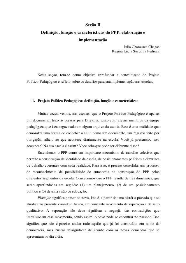 Seção II Definição, função e características do PPP: elaboração e implementação Julia Chamusca Chagas Regina Lúcia Sucupir...