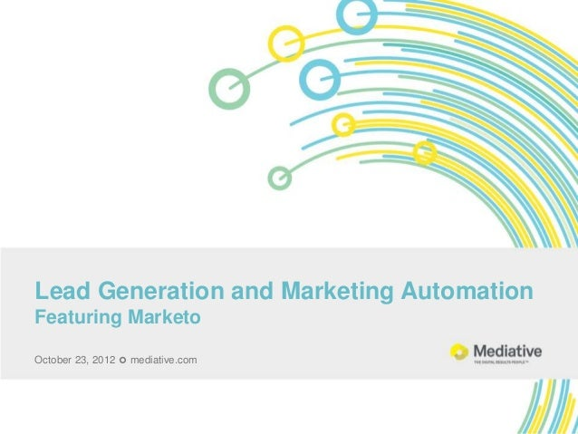Lead Generation and Marketing AutomationFeaturing MarketoOctober 23, 2012  mediative.com