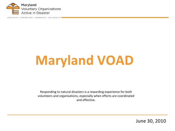 Maryland VOAD Responding to natural disasters is a rewarding experience for both volunteers and organizations, especially ...