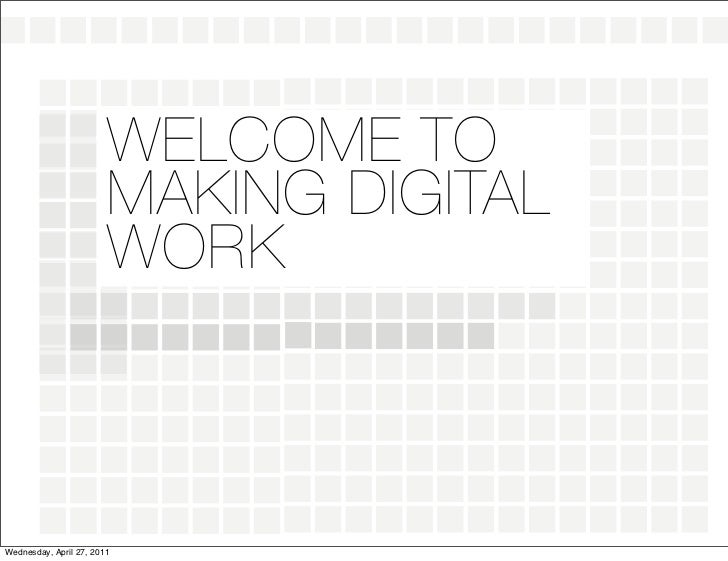 WELCOME TO                        MAKING DIGITAL                        WORKWednesday, April 27, 2011