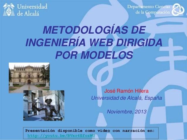 METODOLOGÍAS DE INGENIERÍA WEB DIRIGIDA POR MODELOS  José Ramón Hilera Universidad de Alcalá, España Noviembre, 2013  Pres...