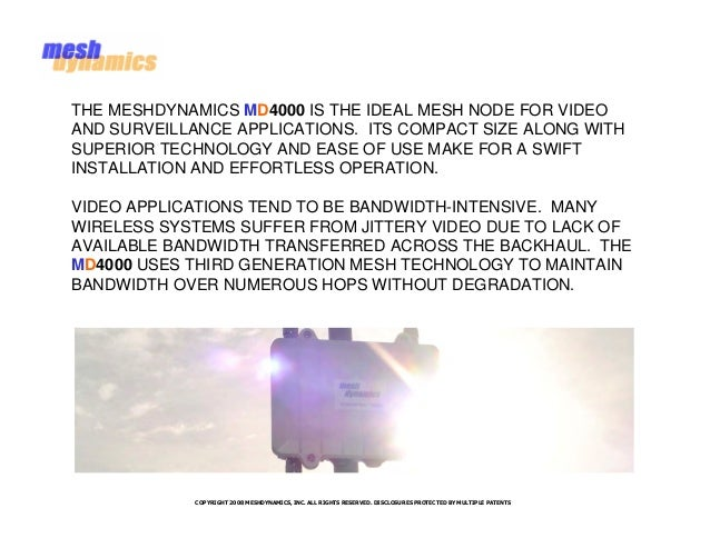 THE MESHDYNAMICS MD4000 IS THE IDEAL MESH NODE FOR VIDEOAND SURVEILLANCE APPLICATIONS. ITS COMPACT SIZE ALONG WITHSUPERIOR...