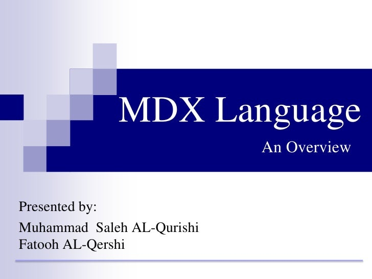 MDX LanguageAn Overview<br />Presented by: <br />Muhammad  Saleh AL-Qurishi          FatoohAL-Qershi<br />