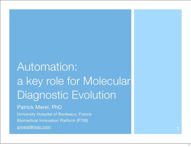 Automation: a key role for Molecular Diagnostic Evolution Patrick Merel, PhD University Hospital of Bordeaux, France Biome...
