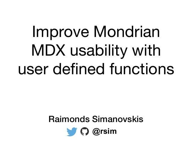 Improve Mondrian MDX usability with user defined functions Raimonds Simanovskis @rsim