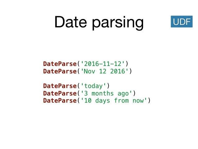 Date parsing DateParse('2016-11-12') DateParse('Nov 12 2016') DateParse('today') DateParse('3 months ago') DateParse('10 d...