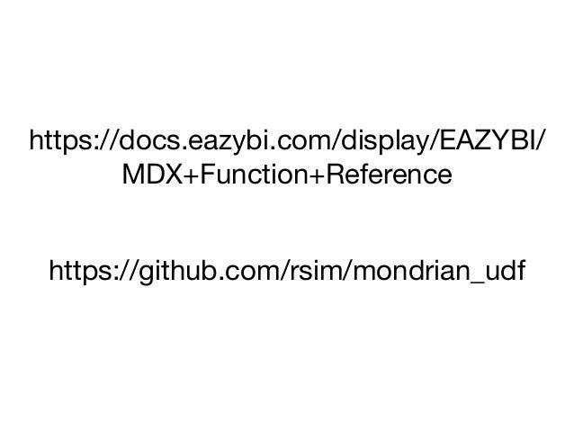 https://docs.eazybi.com/display/EAZYBI/ MDX+Function+Reference https://github.com/rsim/mondrian_udf