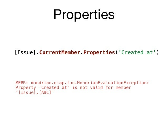 Properties [Issue].CurrentMember.Properties('Created at') #ERR: mondrian.olap.fun.MondrianEvaluationException: Property 'C...