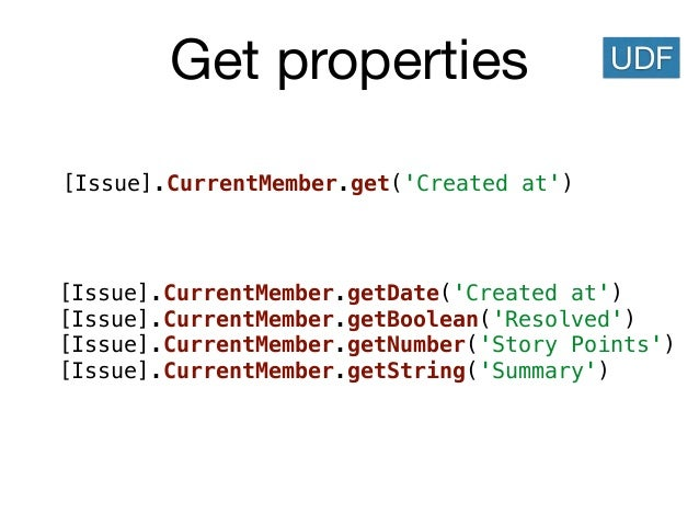 Get properties [Issue].CurrentMember.get('Created at') UDF [Issue].CurrentMember.getDate('Created at') [Issue].CurrentMemb...