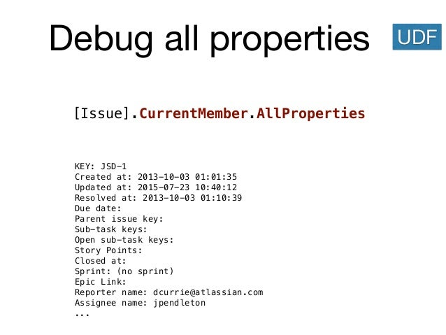 Debug all properties [Issue].CurrentMember.AllProperties KEY: JSD-1 Created at: 2013-10-03 01:01:35 Updated at: 2015-07-23...