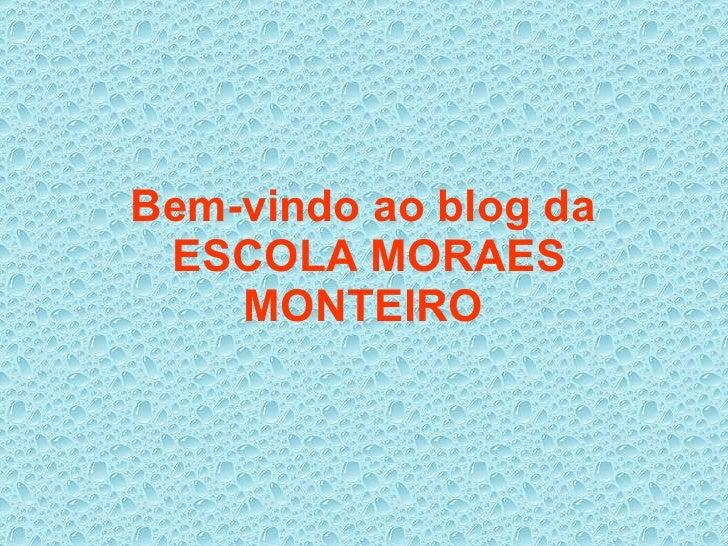 Bem-vindo ao blog da  ESCOLA MORAES MONTEIRO