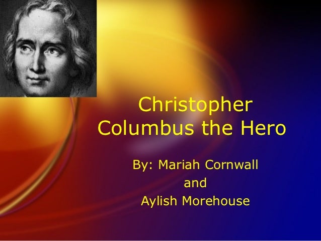christopher columbus not a hero Christopher columbus: hero or goat persuasive essay project-- conducted by the voyagers of the stafford middle school led by head investigators: mrs strack, mrs favro & mrs bieber.