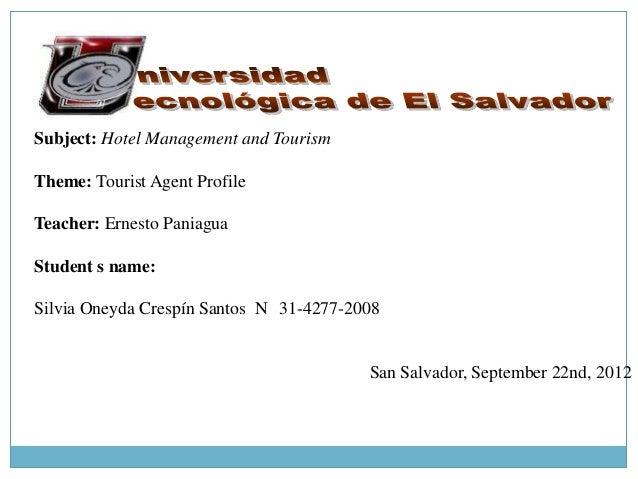Subject: Hotel Management and TourismTheme: Tourist Agent ProfileTeacher: Ernesto PaniaguaStudent s name:Silvia Oneyda Cre...