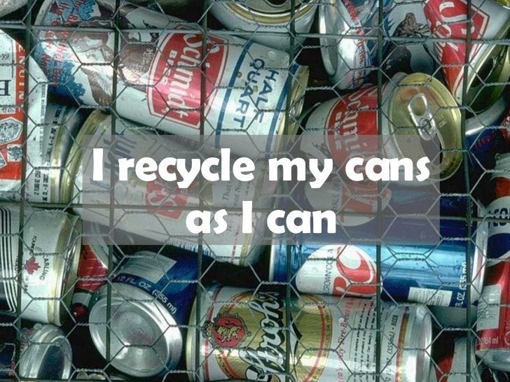 I recycle my cans as I can