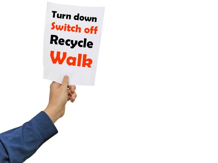 Turn down  Switch off Recycle   Walk