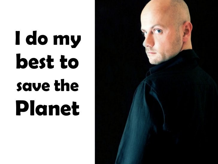 I do my  best to   save the   Planet