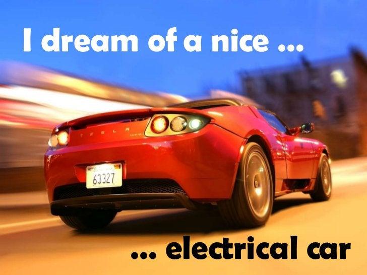 I dream of a nice … …  electrical car