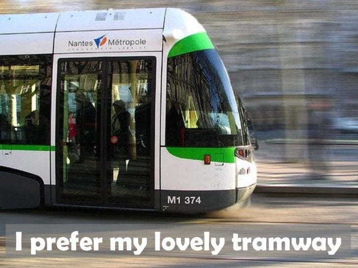 I prefer my lovely tramway