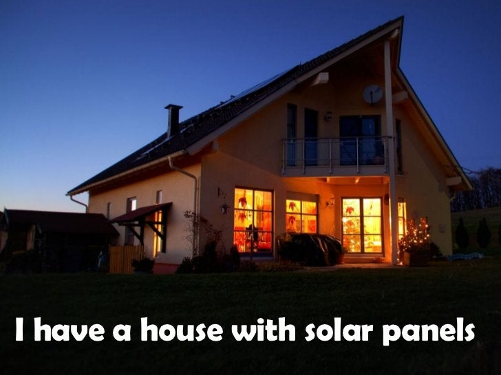 I have a house with solar panels