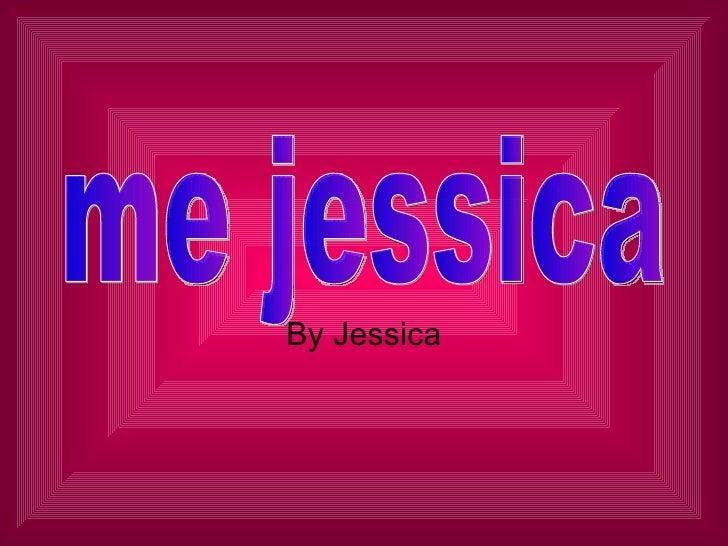By Jessica me jessica