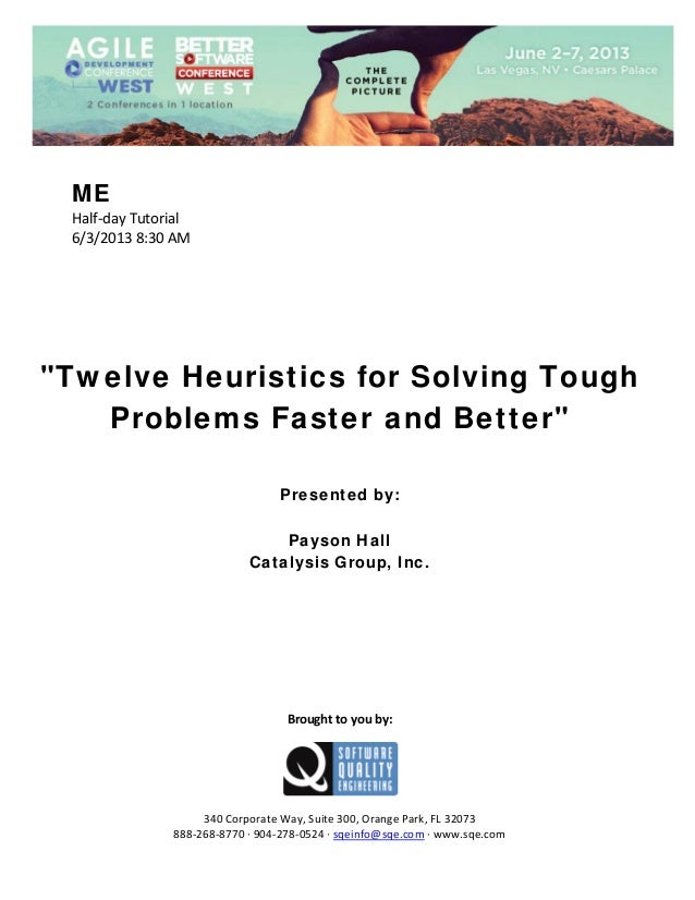 "ME Half‐day Tutorial  6/3/2013 8:30 AM                 ""Twelve Heuristics for Solving Tough Problems Faster and Bette..."
