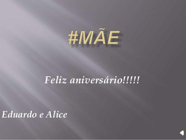 Feliz aniversário!!!!! Eduardo e Alice