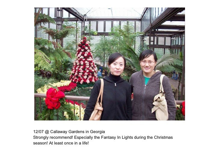 12/07 @ Callaway Gardens in Georgia  Strongly recommend! Especially the Fantasy In Lights during the Christmas season! At ...