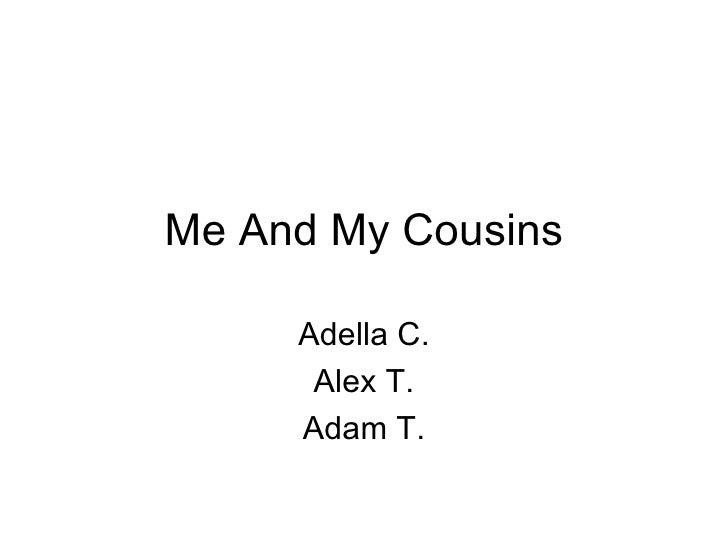 Me And My Cousins Adella C. Alex T. Adam T.