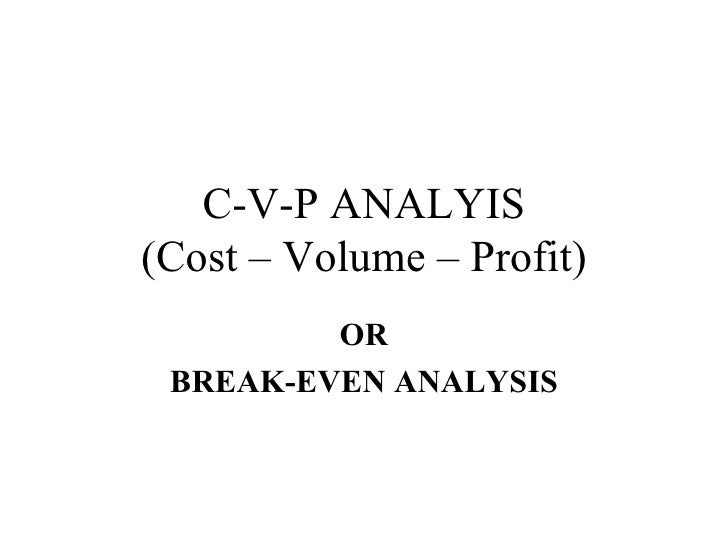 C-V-P ANALYIS (Cost – Volume – Profit) OR BREAK-EVEN ANALYSIS