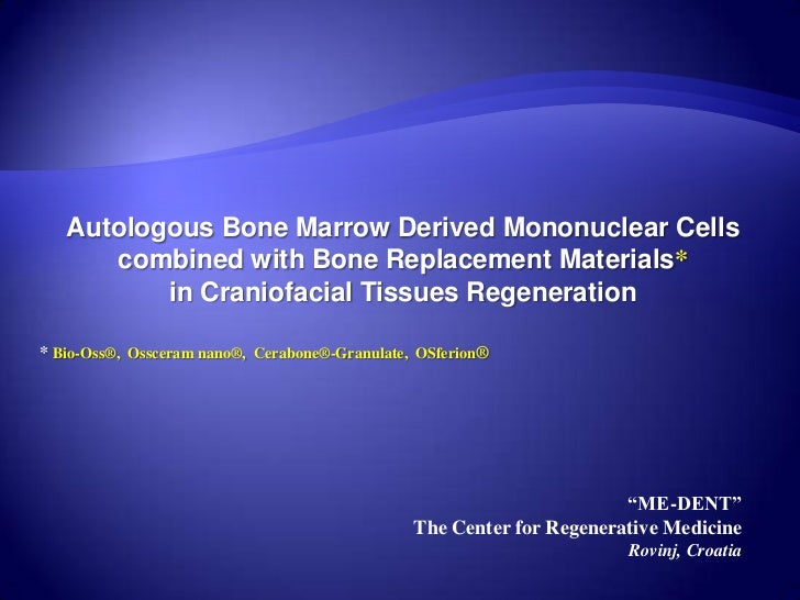 Autologous Bone Marrow Derived Mononuclear Cells      combined with Bone Replacement Materials*          in Craniofacial T...