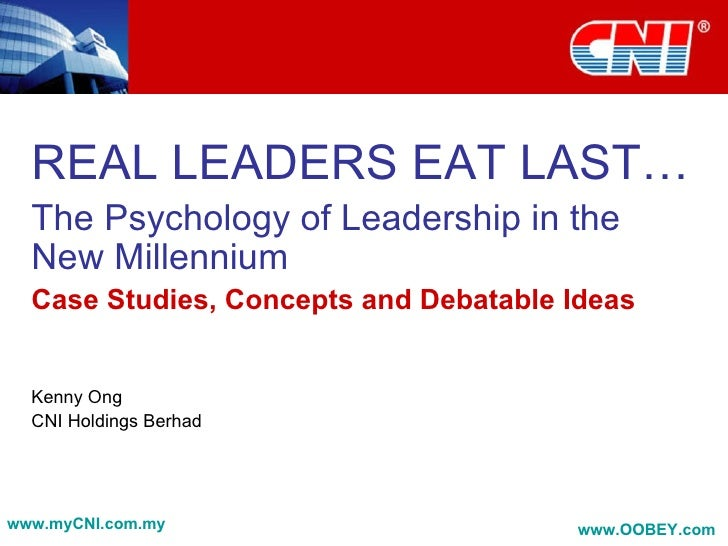 REAL LEADERS EAT LAST… The Psychology of Leadership in the New Millennium   Case Studies, Concepts and Debatable Ideas Ken...