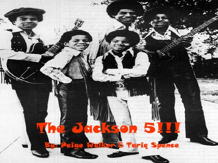 The Jackson 5!!! By: Paige Walker & Tariq Spence