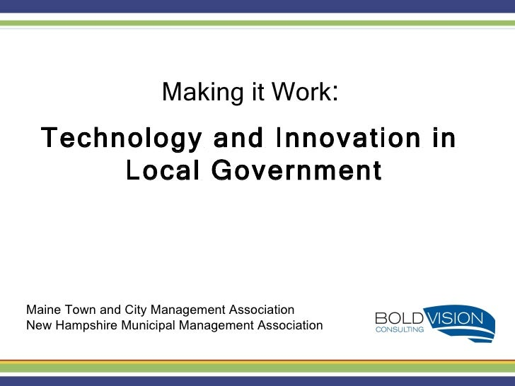 Maine Town and City Management Association New Hampshire Municipal Management Association Making it Work :  Technology and...
