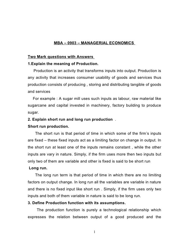 MBA – 0903 – MANAGERIAL ECONOMICS   Two Mark questions with Answers 1.Explain the meaning of Production.    Production is ...