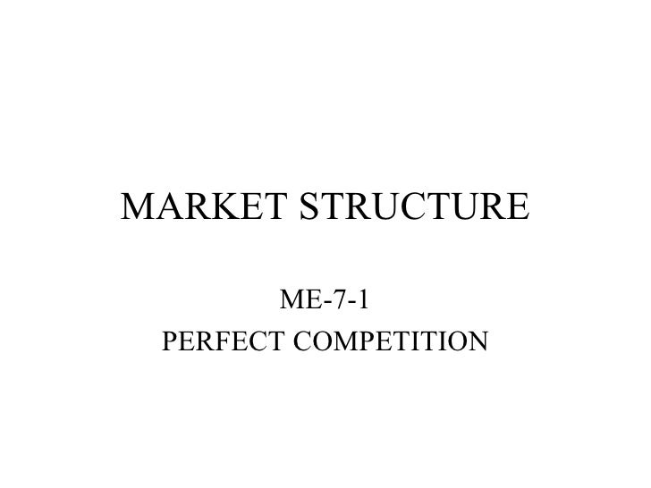 MARKET STRUCTURE ME-7-1 PERFECT COMPETITION