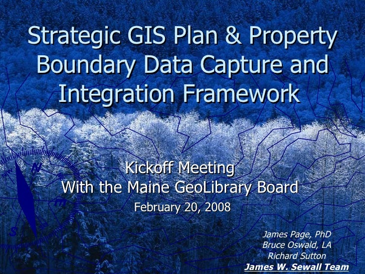 Strategic GIS Plan & Property Boundary Data Capture and Integration Framework  Kickoff Meeting  With the Maine GeoLibrary ...