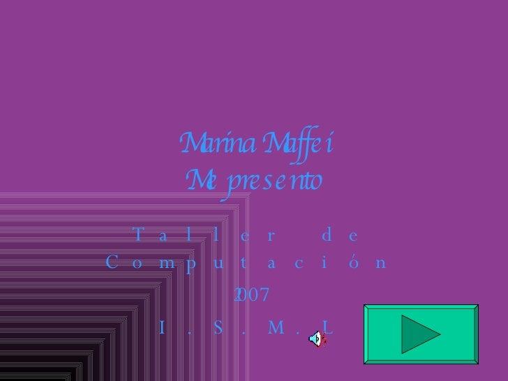 Marina Maffei Me presento Taller de Computación 2007 I.S.M.L