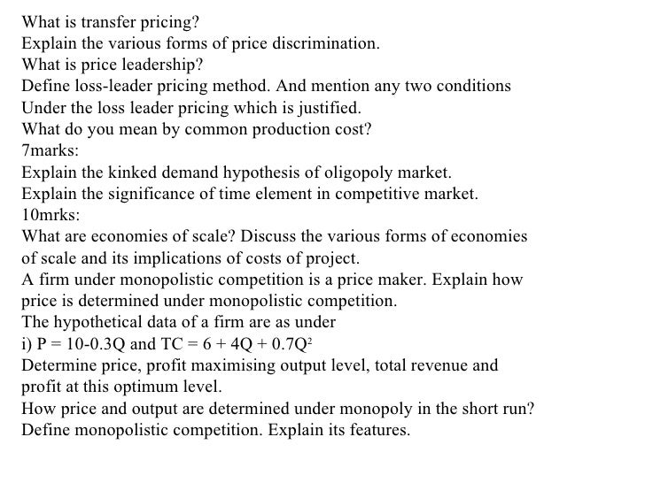 What is transfer pricing? Explain the various forms of price discrimination. What is price leadership? Define loss-leader ...