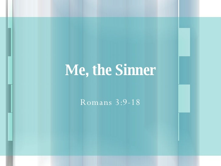 Me, the Sinner Romans 3:9-18