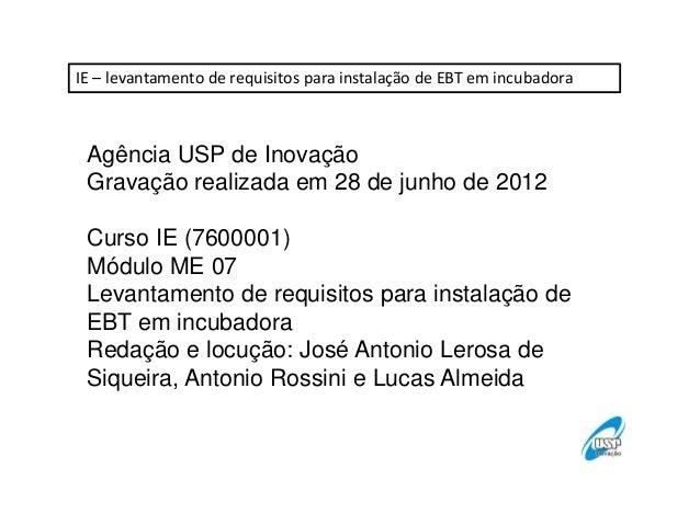 IE – levantamento de requisitos para instalação de EBT em incubadora  Agência USP de Inovação Gravação realizada em 28 de ...