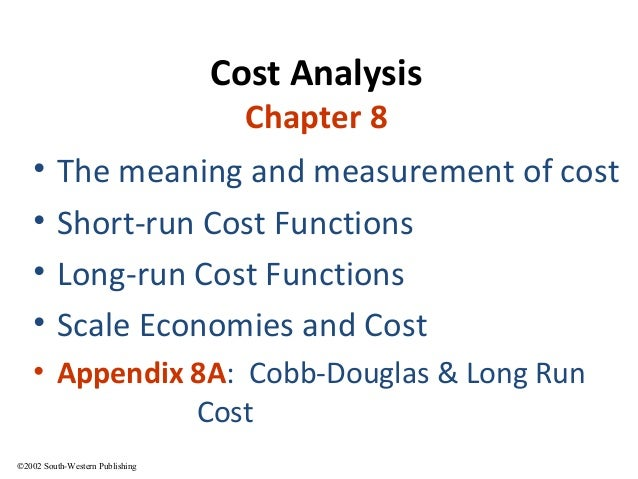 ©2002 South-Western Publishing Cost Analysis Chapter 8 • The meaning and measurement of cost • Short-run Cost Functions • ...