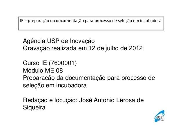 IE – preparação da documentação para processo de seleção em incubadora  Agência USP de Inovação Gravação realizada em 12 d...