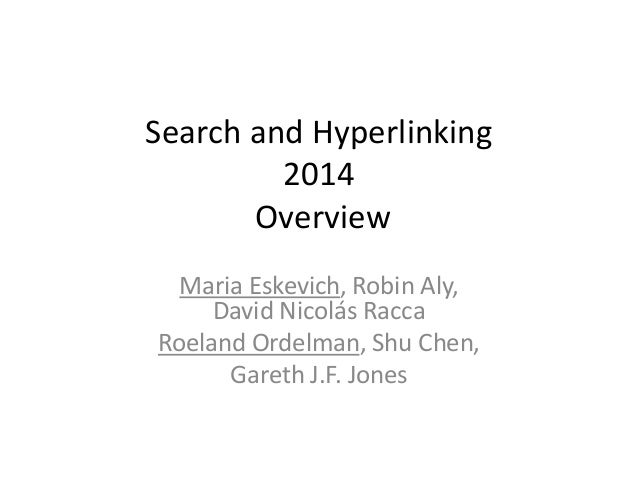Search and Hyperlinking  2014  Overview  Maria Eskevich, Robin Aly,  David Nicolás Racca  Roeland Ordelman, Shu Chen,  Gar...