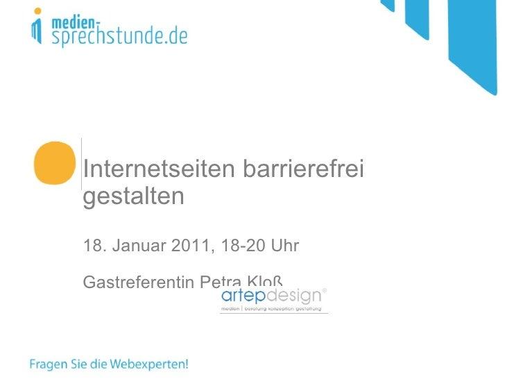 Internetseiten barrierefrei gestalten 18. Januar 2011, 18-20 Uhr Gastreferentin Petra Kloß