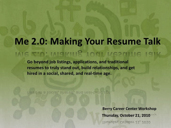 Me 2.0: Making Your Resume Talk<br />Go beyond job listings, applications, and traditional resumes to truly stand out, bui...