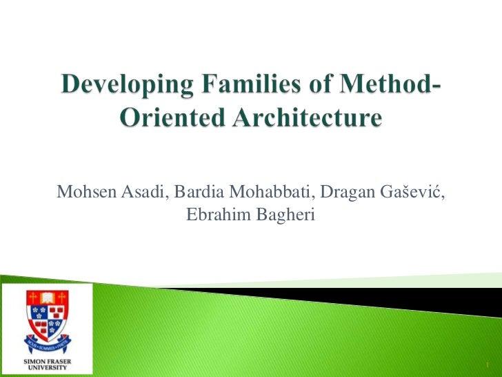 Developing Families of Method-Oriented Architecture <br />MohsenAsadi, BardiaMohabbati, DraganGašević, EbrahimBagheri<br /...