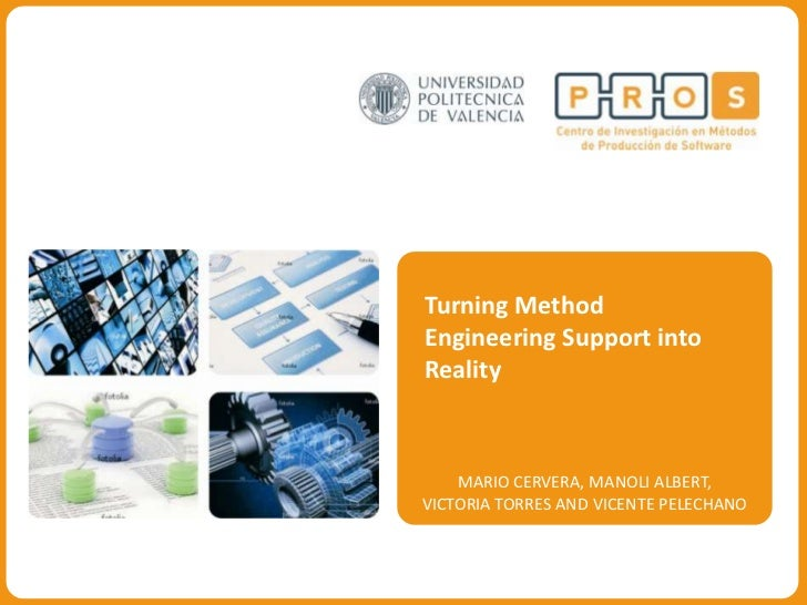Turning Method Engineering Support into Reality<br />MARIO CERVERA, MANOLI ALBERT, <br />VICTORIA TORRES AND VICENTE PELEC...
