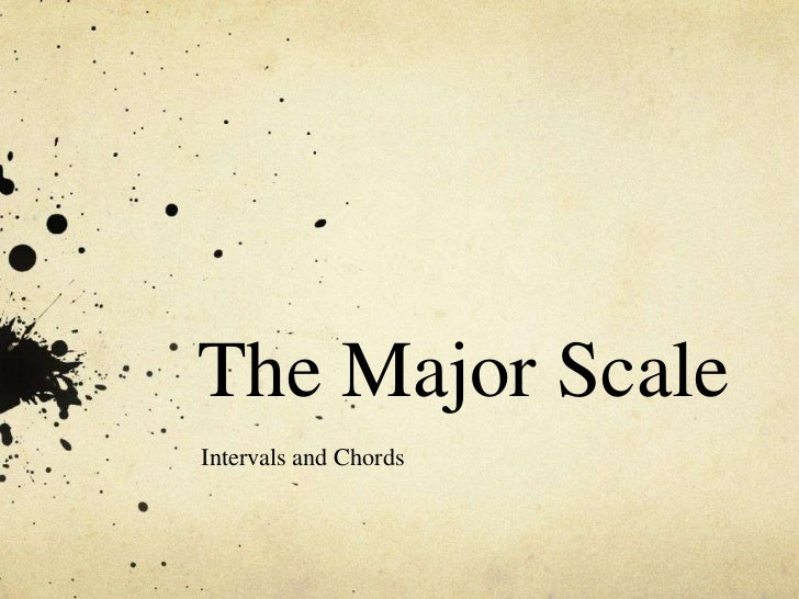 The Major ScaleIntervals and Chords