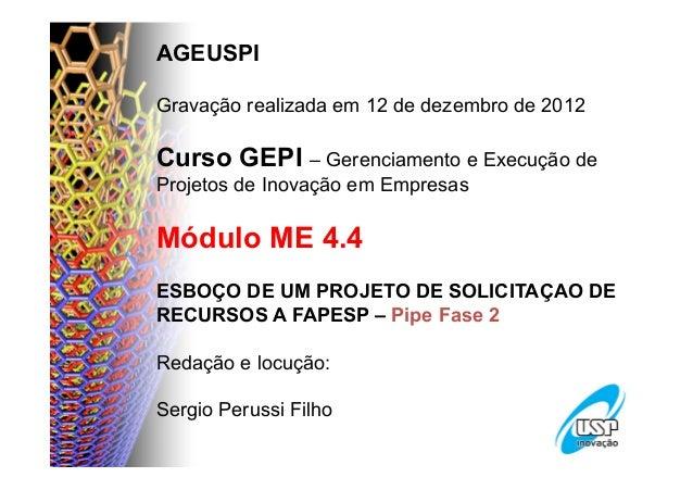 AGEUSPIGravação realizada em 12 de dezembro de 2012Curso GEPI – Gerenciamento e Execução deProjetos de Inovação em Empresa...